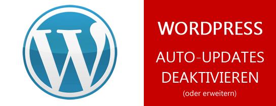 WordPress Auto Updates deaktivieren oder erweitern