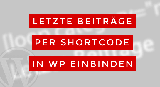 Loop per Shortcode einbinden in WordPress