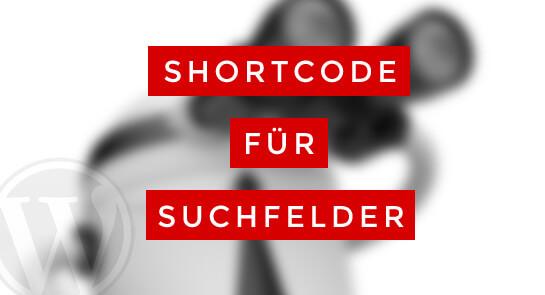 Shortcode für Suchfelder anlegen WordPress
