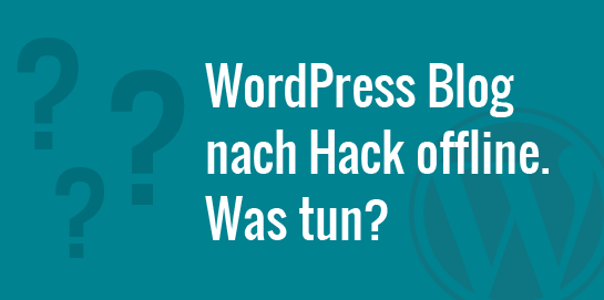 WordPress Blog nach Hack offline. Was tun?