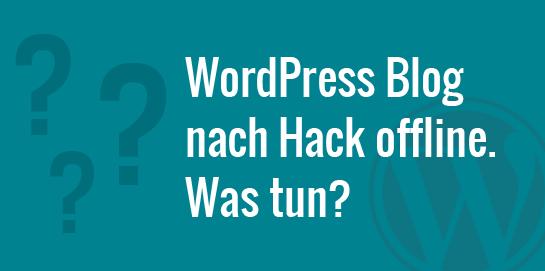 WordPress Blog nach Hack offline. Was tun?