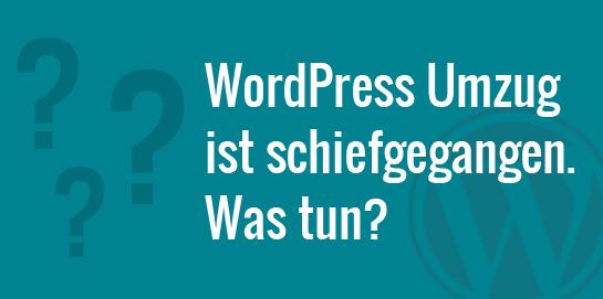 WordPress Umzug schiefgegangen. Was tun?